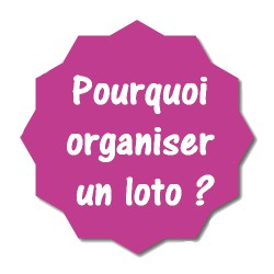 Pourquoi organiser un loto ?